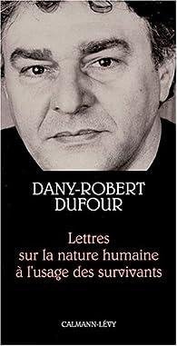 Lettres sur la nature humaine à l'usage des survivants par Dany-Robert Dufour