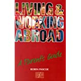 Living and Working Abroad: Parent's Guide: A Parent's Guide