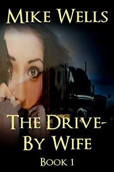 The Drive-By Wife, Book 1 (Free): A Dark Tale of Blackmail and Obsession by [Wells, Mike]