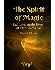 The Spirit of Magic: Rediscovering the Heart of Our Sacred Art (Second Edition)