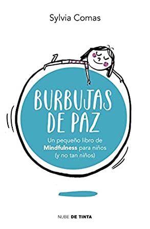 Burbujas De Paz Pequeño Libro De Mindfulness Para Niños Y No Tan Niños Spanish Edition Ebook Comas Sylvia Kindle Store