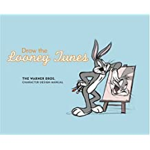 Draw the Looney Tunes: The Warner Brothers Character Design Manual