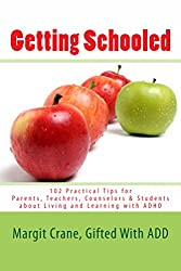 Getting Schooled: 102 Practical Tips for Parents, Teachers, Counselors and Students about Living and Learning with ADHD
