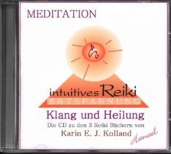MEDITATION intuitives Reiki - Entspannung, Klang, Heilung: CD zu den 3 Reiki Büchern von Karin E. J. Kolland