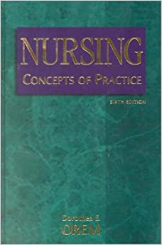 Nursing Concepts of Practice: Dorthea E. Orem