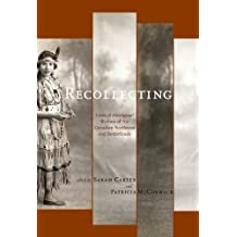 Recollecting (The West Unbound: Social and Cultural Studies) by Sarah Carter (2011-01-01)