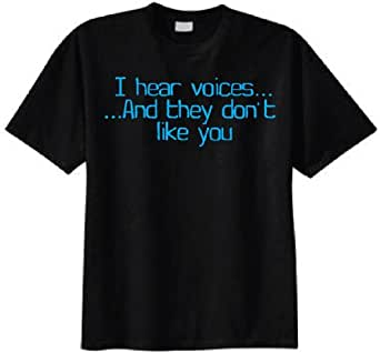 I Hear Voices...And They Don't Like You T-shirt (XXX-Large, Black)