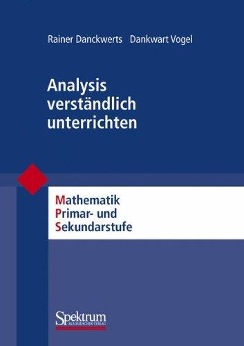 Analysis verständlich unterrichten: Mathematik Primär- und Sekundarstufe (Mathematik Primarstufe und Sekundarstufe I + II)