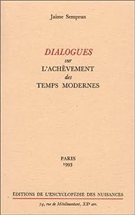 Dialogues sur l'achèvement des temps modernes par Jaime Semprun