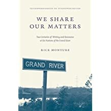 We Share Our Matters: Two Centuries of Writing and Resistance at Six Nations of the Grand River