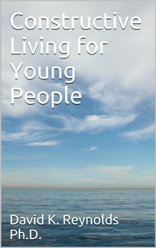 Constructive Living For Young People By [Reynolds Ph.D., David K.