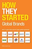 How They Started: Global Brands Edition: How 21 Good Ideas Became Great Global Businesses