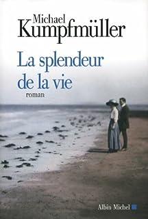 La splendeur de la vie : roman, Kumpfmüller, Michael