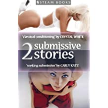 2 Submissive Stories - A Kinky Collection of 2 Dominant/Submissive Erotica Sex Stories from Steam Books (Tales of Submission Book 6)
