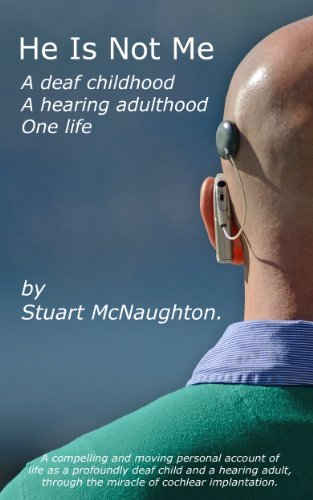 He Is Not Me - A deaf childhood. A hearing adulthood.  One life.