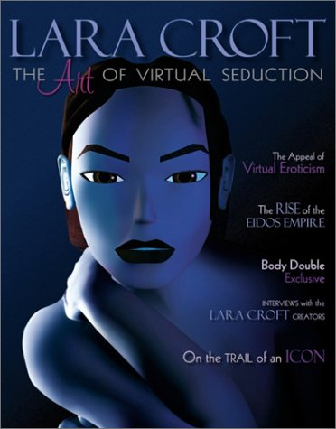 Lara Croft: The Art of Virtual Seduction