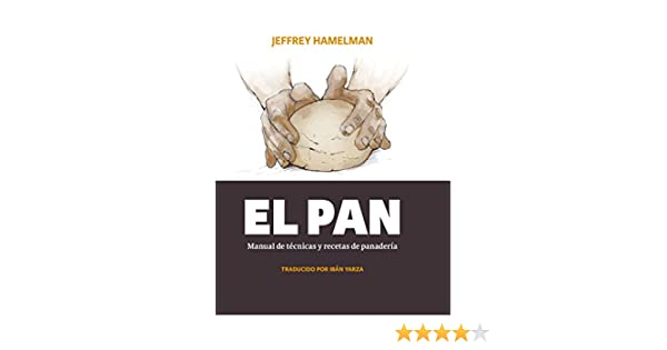 El pan: Manual de técnicas y recetas de panadería (Spanish Edition) - Kindle edition by Jeffrey Hamelman, Ibán Yarza. Cookbooks, Food & Wine Kindle eBooks ...