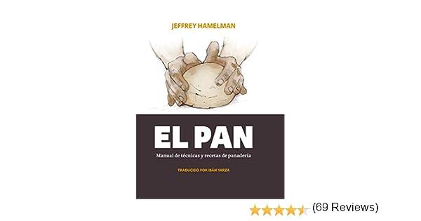 El pan: Manual de técnicas y recetas de panadería eBook: Jeffrey Hamelman, Ibán Yarza: Amazon.es: Tienda Kindle