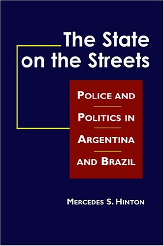 The State on the Streets: Police And Politics In Argentina And Brazil
