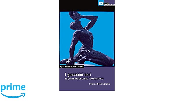 I giacobini neri (DeriveApprodi): Amazon.es: Cyril L. James ...