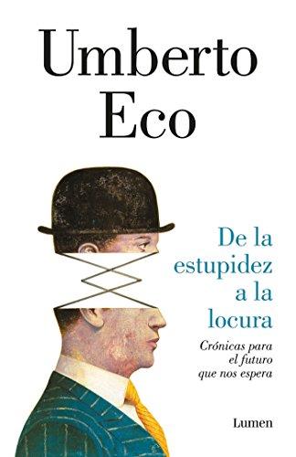 De la estupidez a la locura / From Stupidity to Insanity (Spanish Edition)