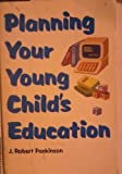 Planning Your Young Child's Education, J. Robert Parkinson, 0844266833