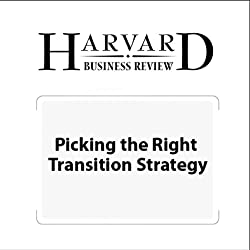 Picking the Right Transition Strategy (Harvard Business Review)