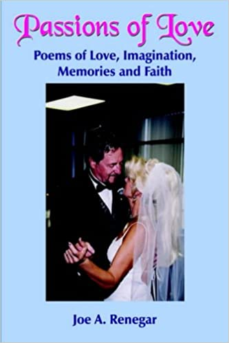 Passions of Love: Poems of Love, Imagination, Memories and Faith