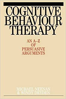 Book Cognitive Behaviour Therapy: An A-Z of Persuasive Arguments by Michael Neenan (2009-03-15)