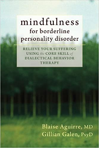 Mindfulness for borderline personality disorder relieve your mindfulness for borderline personality disorder relieve your suffering using the core skill of dialectical behavior therapy blaise aguirre md fandeluxe Choice Image
