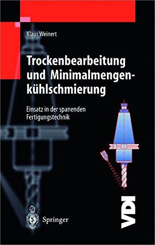 Trockenbearbeitung und Minimalmengenkühlschmierung: Einsatz in der spanenden Fertigungstechnik (VDI-Buch)