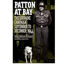 [ Patton at Bay: The Lorraine Campaign, September to December, 1944[ PATTON AT BAY: THE LORRAINE CAMPAIGN, SEPTEMBER TO DECEMBER, 1944 ] By Rickard, John Nelson ( Author )Feb-28-1999 Hardcover By Rickard, John Nelson ( Author ) Hardcover 1999 ]