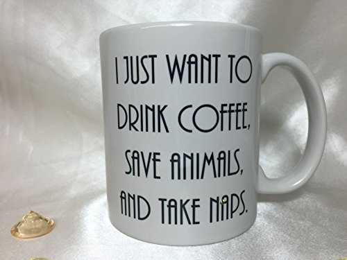A027 I Just Want To Drink Coffee, Save Animals, And Take Naps, Coffee Mug, Tea Cup, Drink Coffee, Save Animal, Gift to best Friend, Present for Best Friends, 11 oz Ceramic Mug by mug expert by mug expert