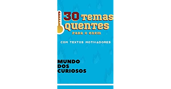 30 Temas Quentes Para O Enem E Vestibular Com Textos
