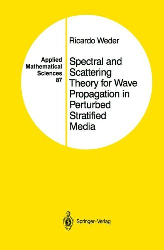 Spectral and Scattering Theory for Wave Propagation in Perturbed Stratified Media (Applied Mathematical Sciences) (v. 87) by Springer