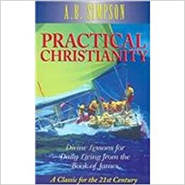Practical Christianity: Divine Lessons for Daily Living from the Book of James