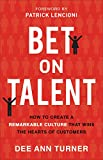 img - for Bet on Talent: How to Create a Remarkable Culture That Wins the Hearts of Customers book / textbook / text book