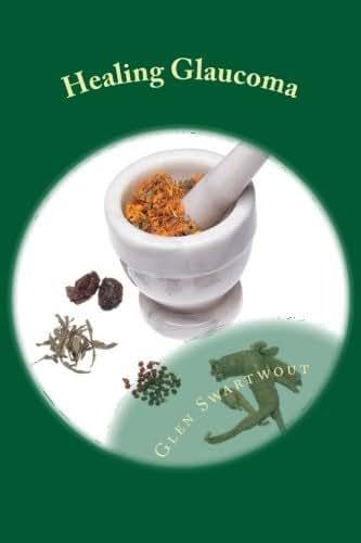 Healing Glaucoma: Natural Medicine for Self-Healing (Natural Vision & Eye Care) (Volume 2)