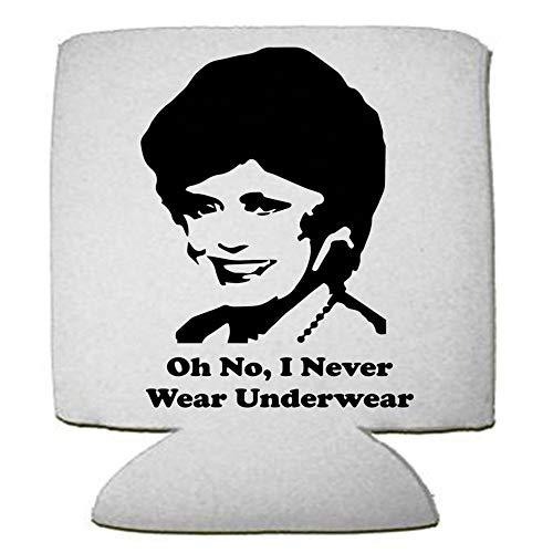 Blanche Devereaux The Golden Girls Oh No I Never Wear Underwear Beer Can/Bottle Cozie Coozie Cooler Insulator (Best Of Blanche Devereaux)