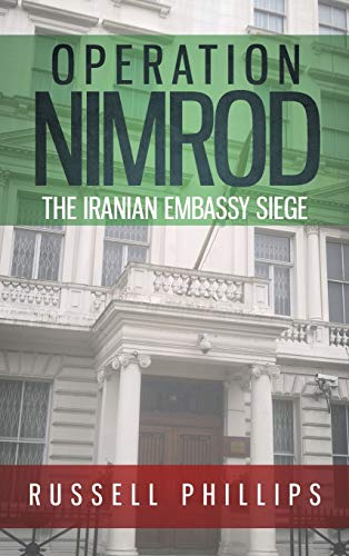 Operation Nimrod: The Iranian Embassy Siege por Russell Phillips
