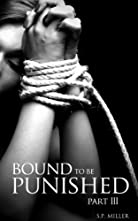 Bound to be Punished: Part III (Bound to be Punished Series Book 3)