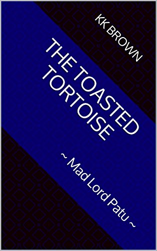 The Toasted Tortoise: ~ Mad Lord Patu ~ (Autobiographical Inexactitudes Book 1)