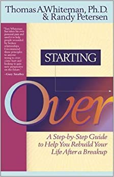 Book Starting Over: A Step by Step Guide to Help You Rebuild Your Life After a Breakup by Thomas A Whiteman (2001-08-15)