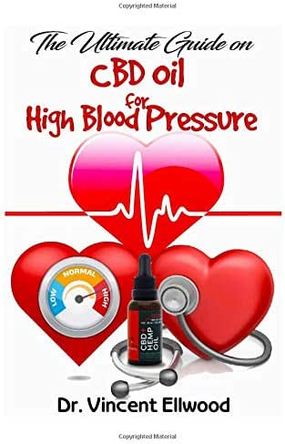 The Ultimate Guide on CBD Oil for High Blood Pressure: A Comprehensive Guide On Blood Pressure and How CBD Oil Can Be Used To Cure Hypertension In Men, Women, Pregnant Women, Old and Young
