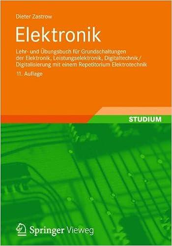 Book Elektronik: Lehr- und Übungsbuch für Grundschaltungen der Elektronik, Leistungselektronik, Digitaltechnik/Digitalisierung mit Einem Repetitorium Elektrotechnik (German Edition)