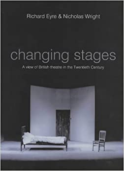 Changing Stages: A View Of British Theatre In The Twentieth Century por Nicholas Wright