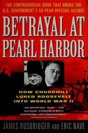 Betrayal at Pearl Harbor: How Churchill Lured Roosevelt into World War II