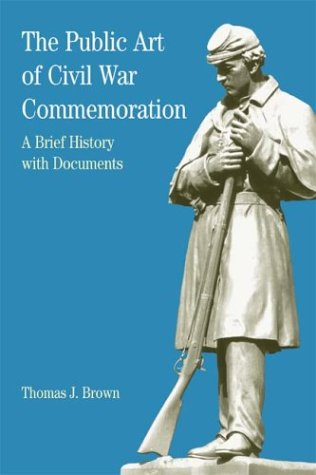 The Public Art of Civil War Commemoration: A Brief History with Documents (Bedford Series in History & Culture)