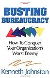 Busting Bureaucracy, Kenneth B. Johnston, 1556238789