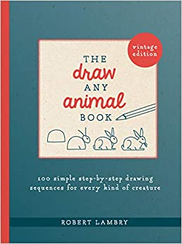 The Draw Any Animal Book: 100 Simple Step-by-Step Drawing Sequences for Every Kind of Creature